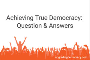Achieving True Democracy - Questions & Answers